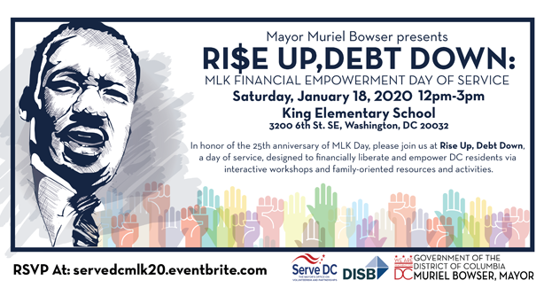 Rise Up, Debt Down: MLK Financial Empowerment Day of Service. January 18, 2020 12pm-3pm at King Elementary School. 3200 6th St. SE